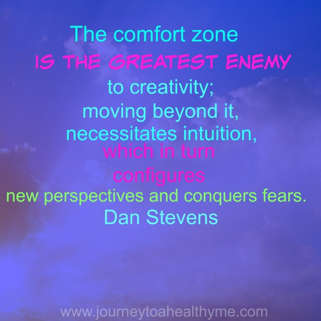 The comfort zone is the greatest enemy to creativity; moving beyond it, necessitates intuition, which in turn configures new perspectives and conquers fears-Dan Stevens