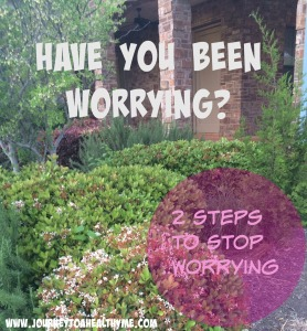 Have you been worrying 2 Steps To Stop Worrying