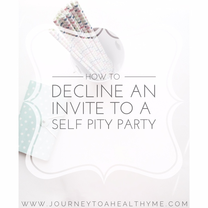 How to Decline An Invite To A Self Pity Party