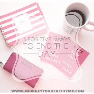 3 Positive Ways To End THE Day