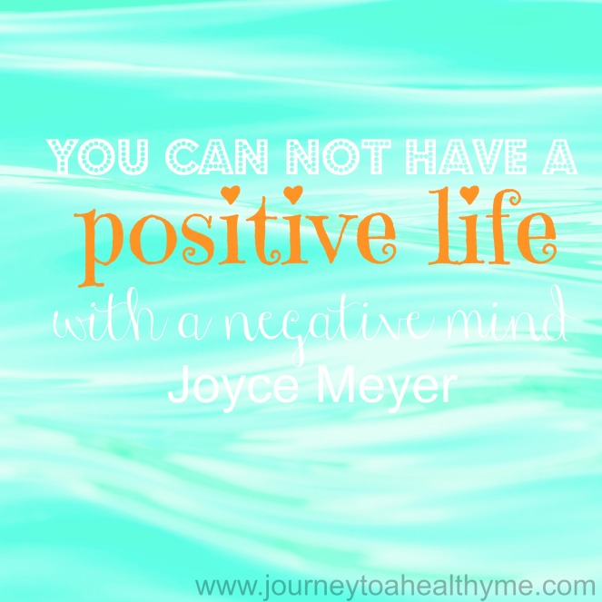 You can not have a positive life with a negative mind-Joyce Meyer