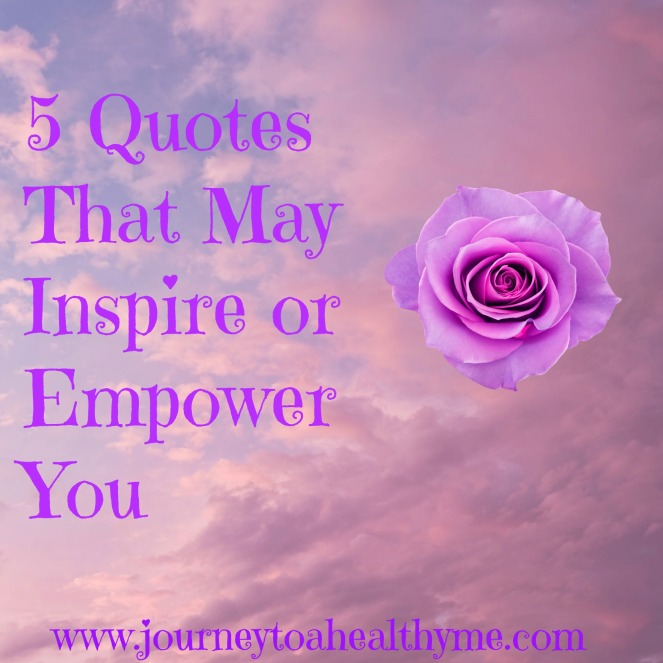 5 Quotes That May Inspire Or Empower You