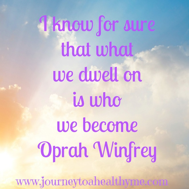 I know for sure that what we dwell on is who we become-Oprah Winfrey