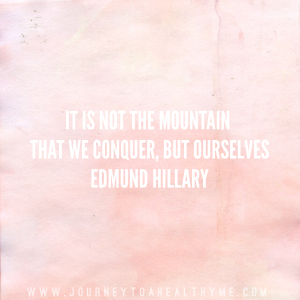 It is not the mountain that we conquer, but ourselves-Edmund Hillary