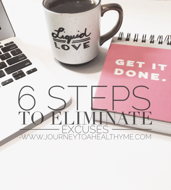 6 Steps To Eliminate Excuses