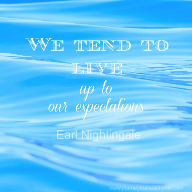 We tend to live up to our expectations-Earl Nightingale