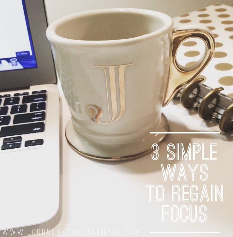 3 Simple Ways To Regain Focus